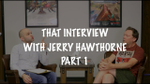 That Interview with Jerry Hawthorne - Part 1 - YouTube image
