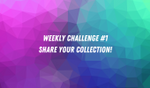 Weekly challenge #1 - Share Your Collection image