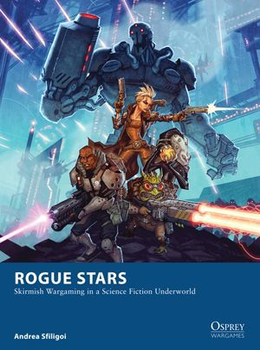 Rogue Stars: Skirmish Wargaming in a Science Fiction Underworld board game